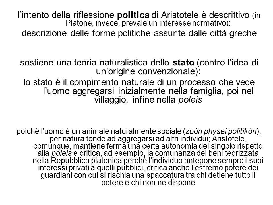 l'intento della riflessione politica di Aristotele è descrittivo (in Platone, invece, prevale un interesse normativo): descrizione delle forme politic