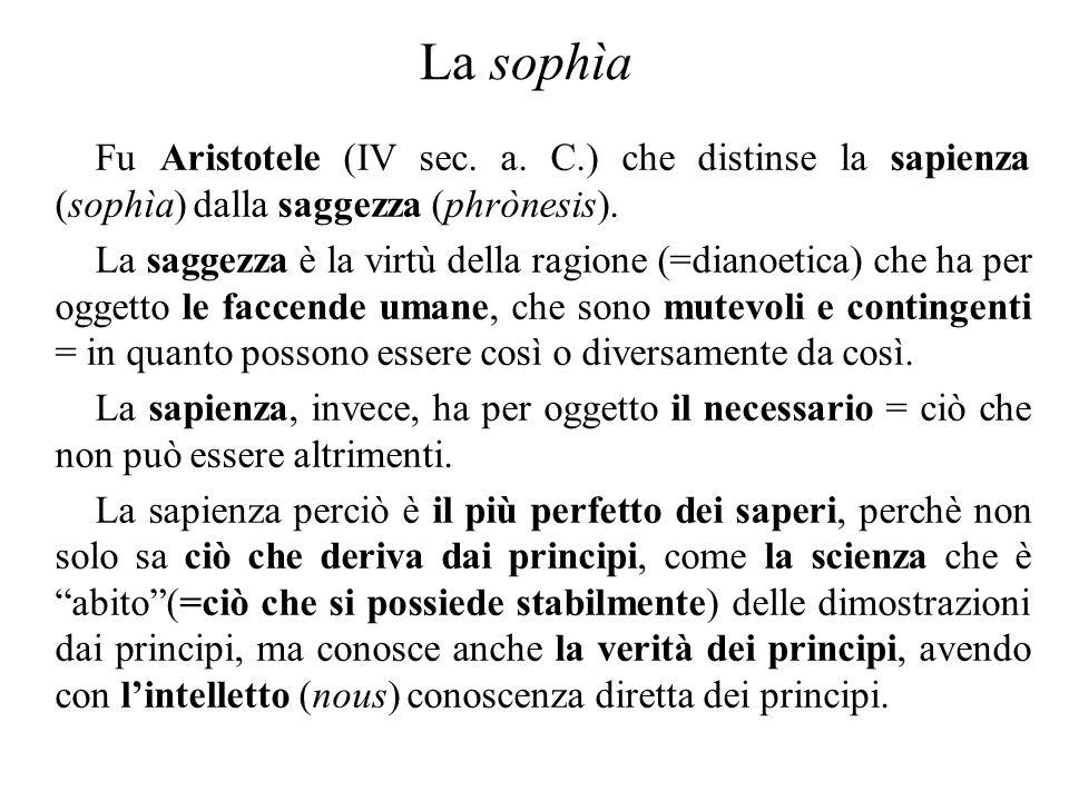 La sophìa Fu Aristotele (IV sec. a. C.) che distinse la sapienza (sophìa) dalla saggezza (phrònesis). La saggezza è la virtù della ragione (=dianoetic