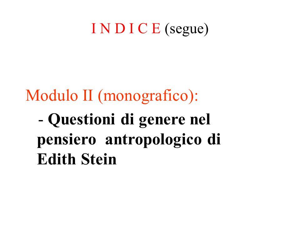 I N D I C E (segue) Modulo II (monografico): - Questioni di genere nel pensiero antropologico di Edith Stein