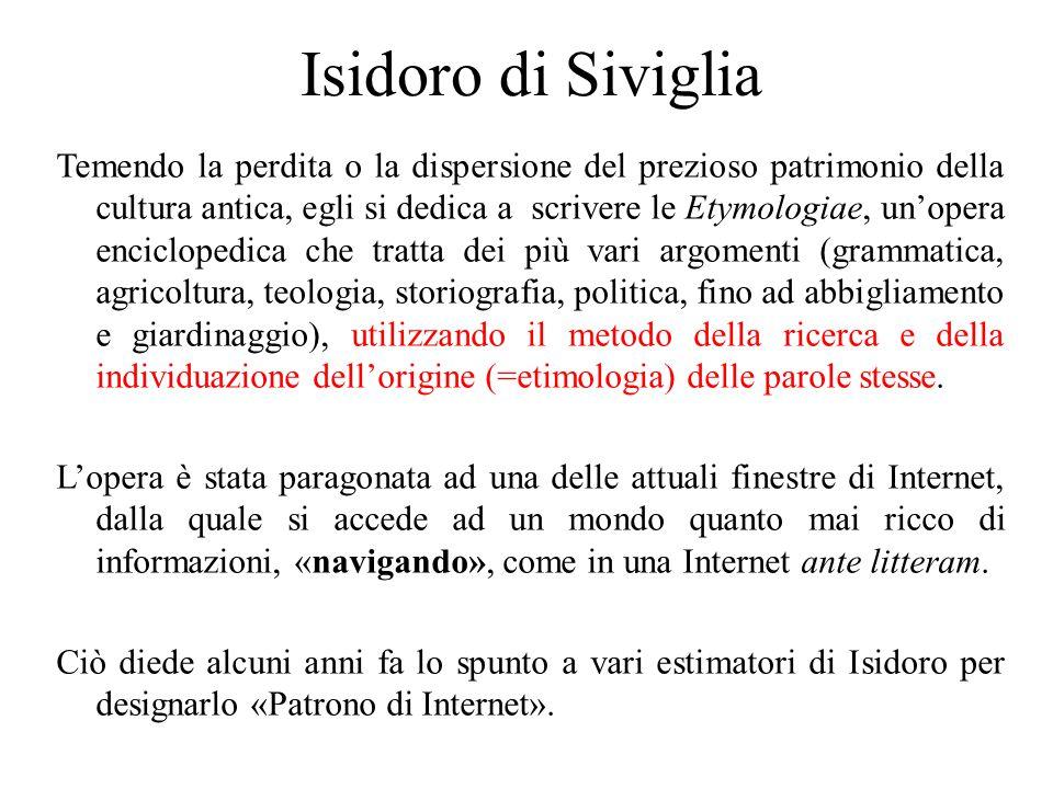Isidoro di Siviglia Temendo la perdita o la dispersione del prezioso patrimonio della cultura antica, egli si dedica a scrivere le Etymologiae, un'ope