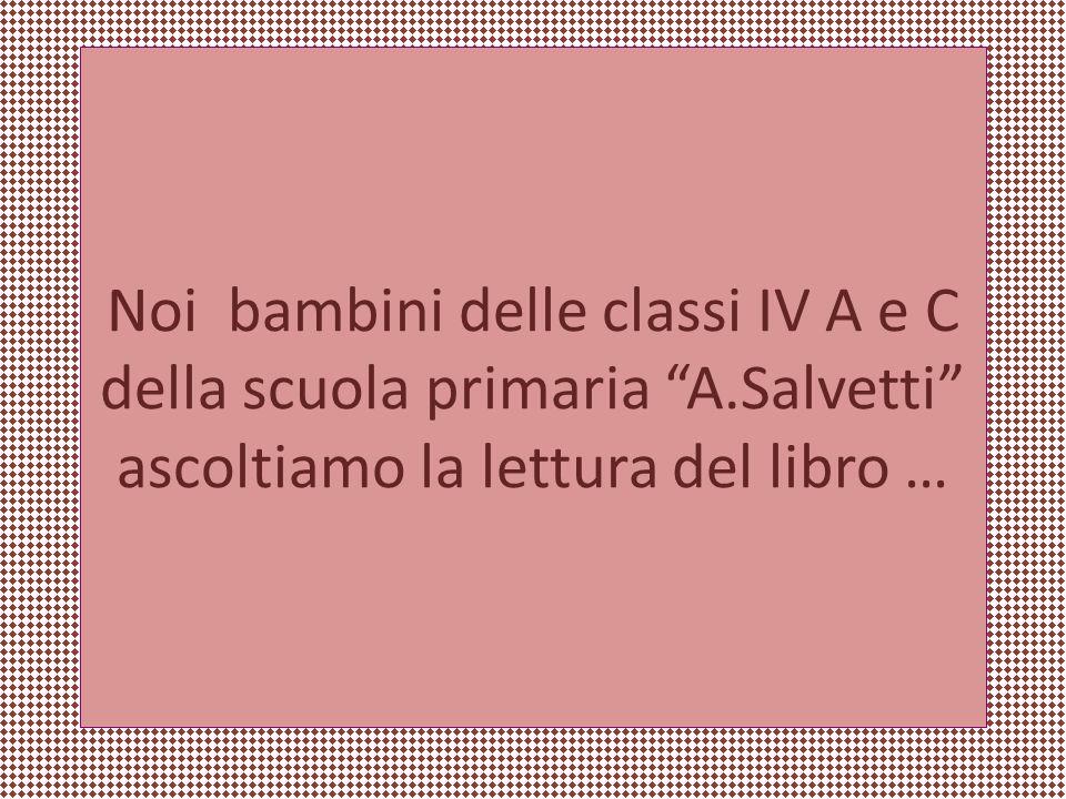 """Noi bambini delle classi IV A e C della scuola primaria """"A.Salvetti"""" ascoltiamo la lettura del libro …"""