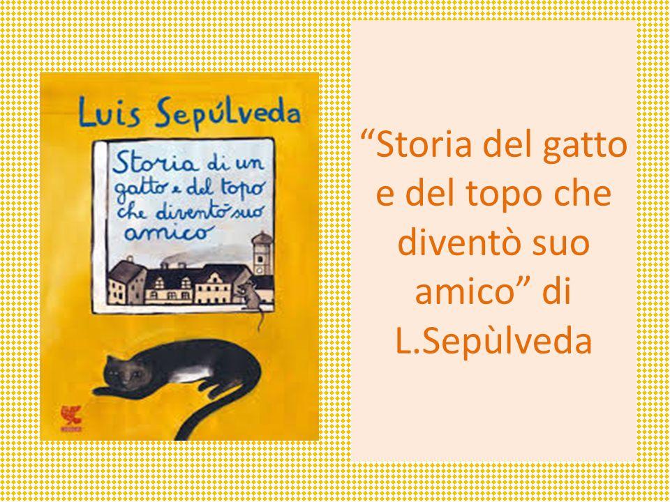 """""""Storia del gatto e del topo che diventò suo amico"""" di L.Sepùlveda"""