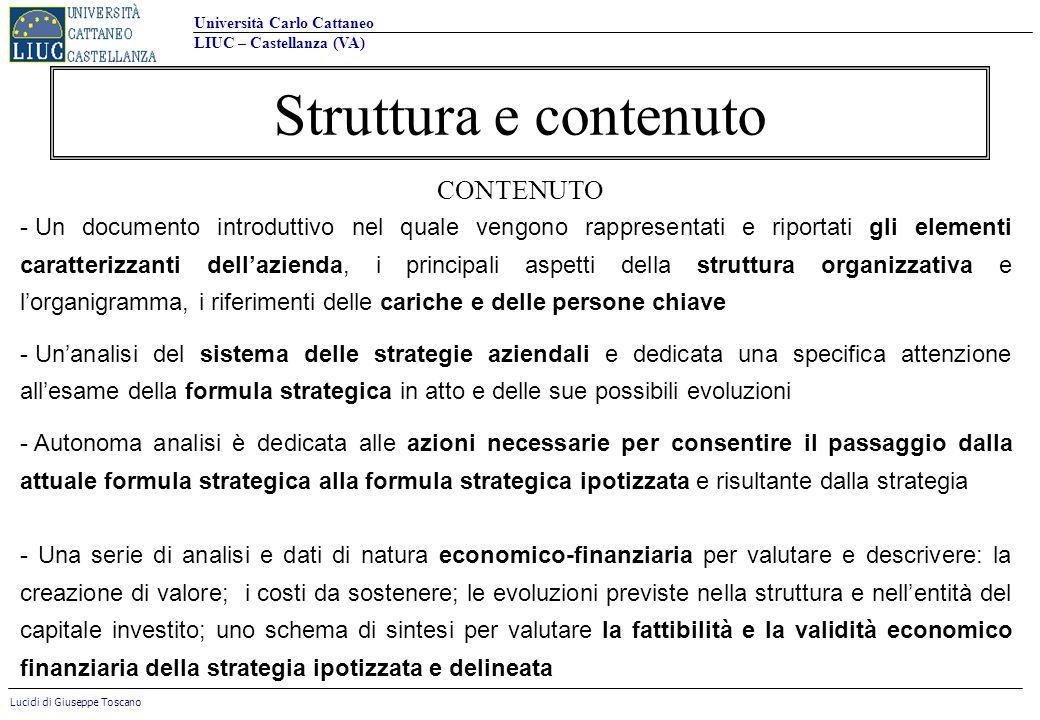 Università Carlo Cattaneo LIUC – Castellanza (VA) Lucidi di Giuseppe Toscano Struttura e contenuto CONTENUTO - Un documento introduttivo nel quale ven