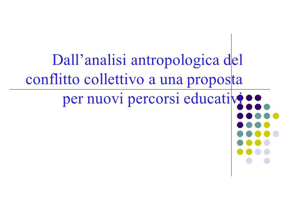 Dall'analisi antropologica del conflitto collettivo a una proposta per nuovi percorsi educativi