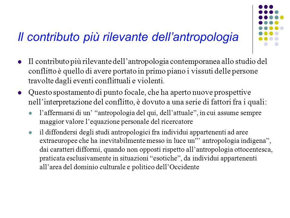 Il contributo più rilevante dell'antropologia Il contributo più rilevante dell'antropologia contemporanea allo studio del conflitto è quello di avere