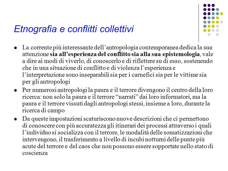 Etnografia e conflitti collettivi La corrente più interessante dell'antropologia contemporanea dedica la sua attenzione sia all'esperienza del conflit
