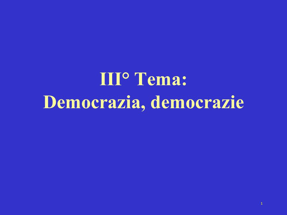 1 III° Tema: Democrazia, democrazie