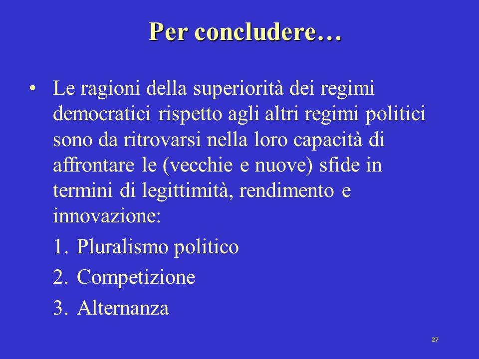 27 Per concludere… Le ragioni della superiorità dei regimi democratici rispetto agli altri regimi politici sono da ritrovarsi nella loro capacità di a