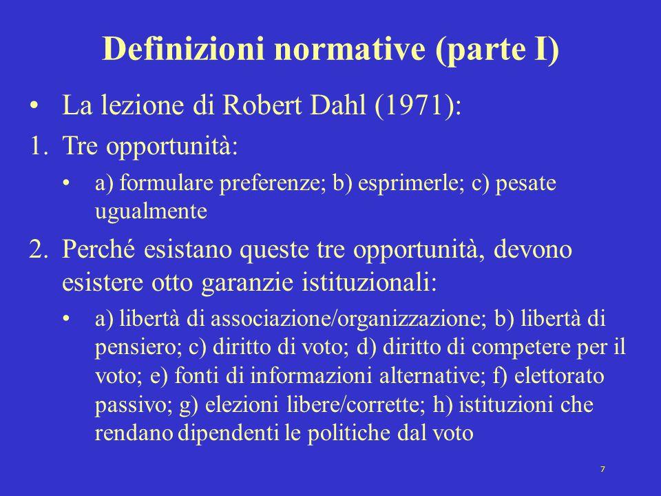 7 Definizioni normative (parte I) La lezione di Robert Dahl (1971): 1.Tre opportunità: a) formulare preferenze; b) esprimerle; c) pesate ugualmente 2.