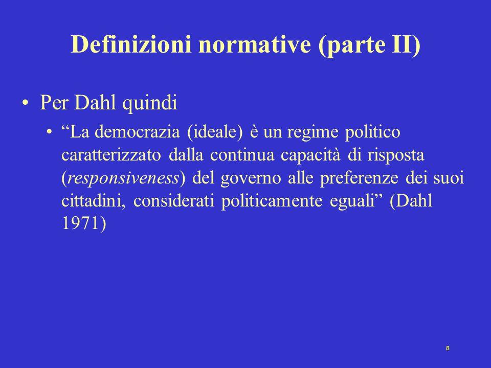 """8 Definizioni normative (parte II) Per Dahl quindi """"La democrazia (ideale) è un regime politico caratterizzato dalla continua capacità di risposta (re"""