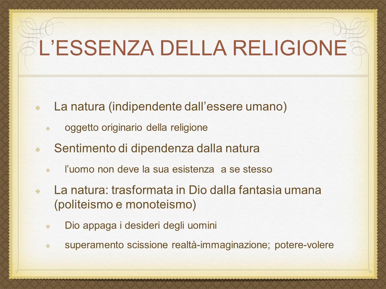 L'ESSENZA DELLA RELIGIONE La natura (indipendente dall'essere umano) oggetto originario della religione Sentimento di dipendenza dalla natura l'uomo n