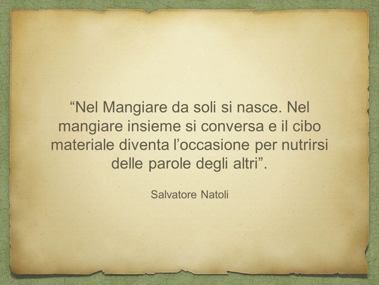 """Salvatore Natoli """"Nel Mangiare da soli si nasce. Nel mangiare insieme si conversa e il cibo materiale diventa l'occasione per nutrirsi delle parole de"""