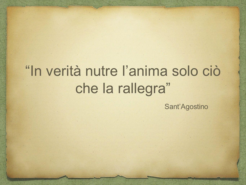 """Sant'Agostino """"In verità nutre l'anima solo ciò che la rallegra"""""""