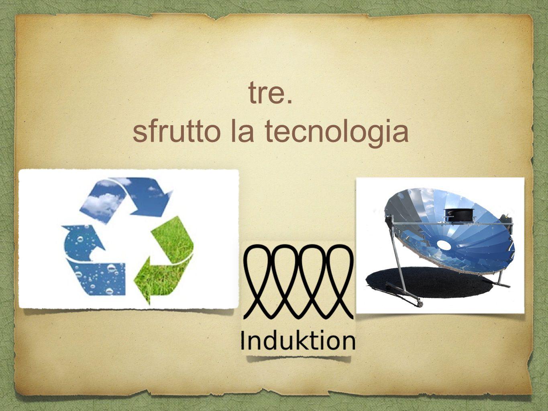 tre. sfrutto la tecnologia