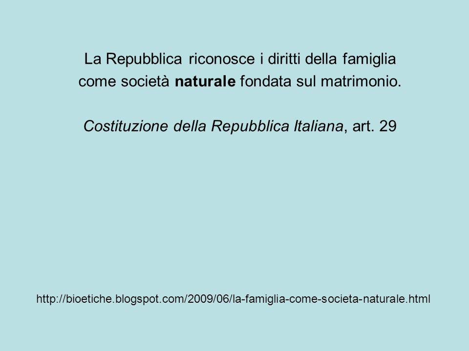 La Repubblica riconosce i diritti della famiglia come società naturale fondata sul matrimonio.