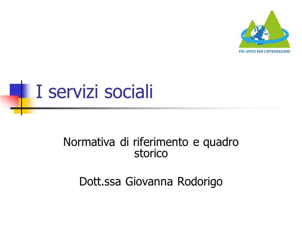 I servizi sociali Normativa di riferimento e quadro storico Dott.ssa Giovanna Rodorigo