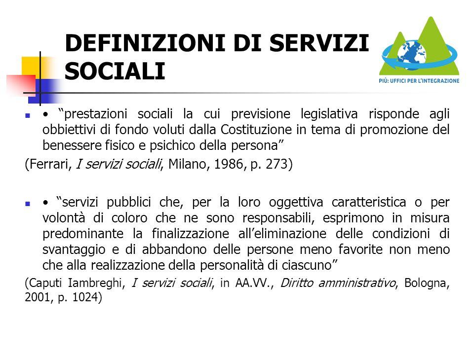 """DEFINIZIONI DI SERVIZI SOCIALI """"prestazioni sociali la cui previsione legislativa risponde agli obbiettivi di fondo voluti dalla Costituzione in tema"""