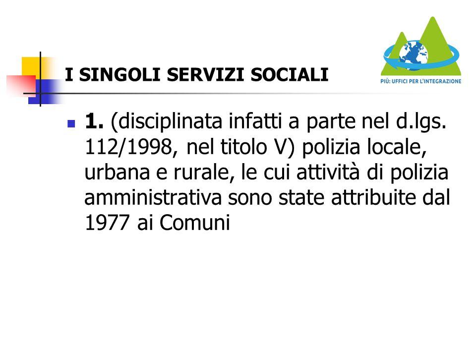 I SINGOLI SERVIZI SOCIALI 1. (disciplinata infatti a parte nel d.lgs. 112/1998, nel titolo V) polizia locale, urbana e rurale, le cui attività di poli