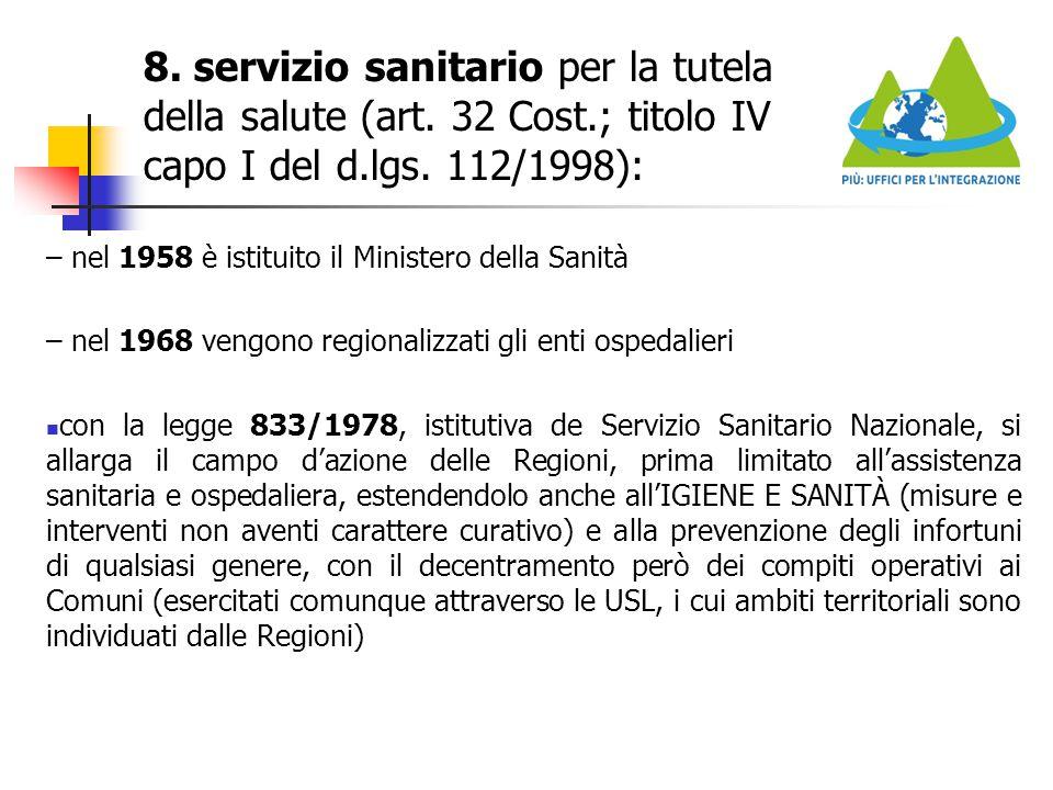 8. servizio sanitario per la tutela della salute (art. 32 Cost.; titolo IV capo I del d.lgs. 112/1998): – nel 1958 è istituito il Ministero della Sani