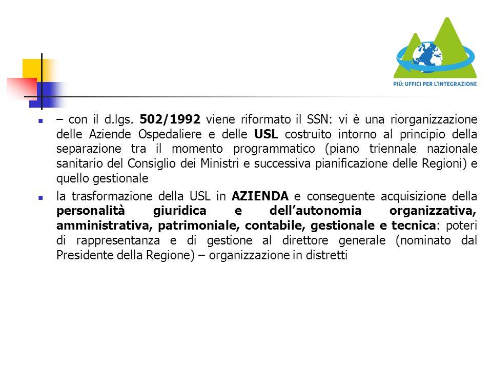 – con il d.lgs. 502/1992 viene riformato il SSN: vi è una riorganizzazione delle Aziende Ospedaliere e delle USL costruito intorno al principio della
