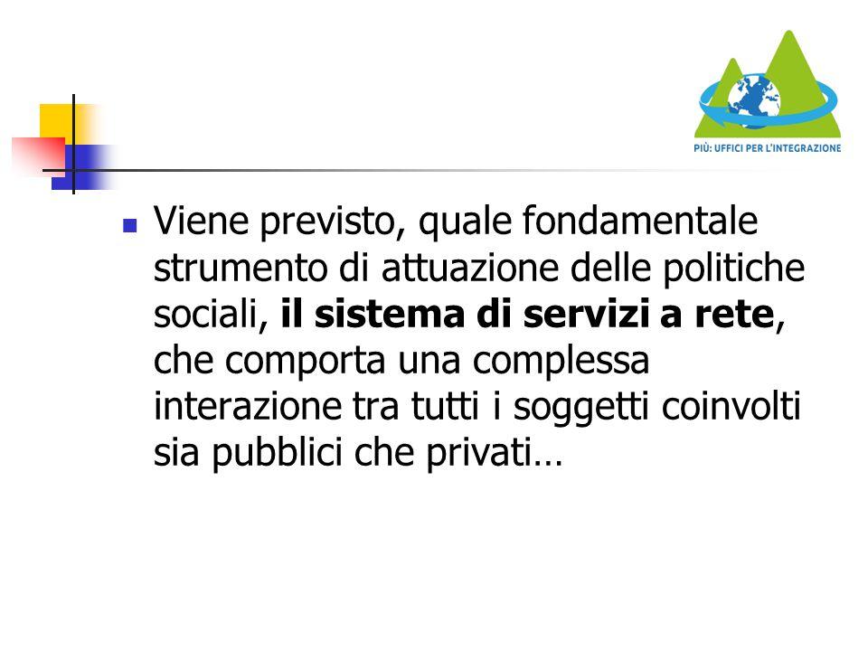 Viene previsto, quale fondamentale strumento di attuazione delle politiche sociali, il sistema di servizi a rete, che comporta una complessa interazio