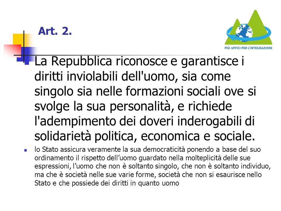 Art. 2. La Repubblica riconosce e garantisce i diritti inviolabili dell'uomo, sia come singolo sia nelle formazioni sociali ove si svolge la sua perso