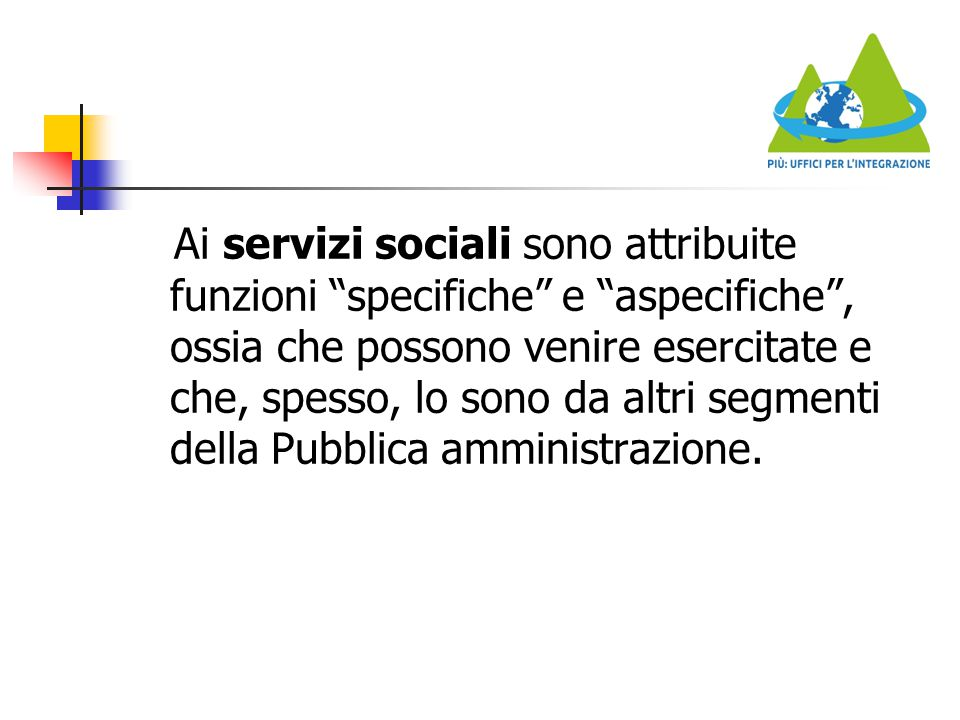 """Ai servizi sociali sono attribuite funzioni """"specifiche"""" e """"aspecifiche"""", ossia che possono venire esercitate e che, spesso, lo sono da altri segmenti"""
