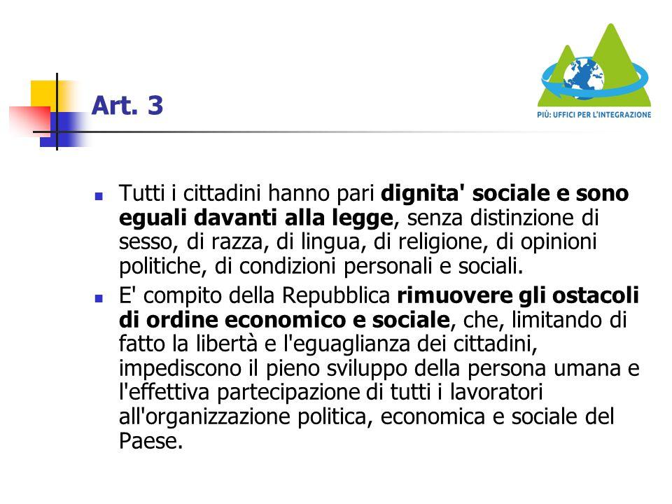 Art. 3 Tutti i cittadini hanno pari dignita' sociale e sono eguali davanti alla legge, senza distinzione di sesso, di razza, di lingua, di religione,