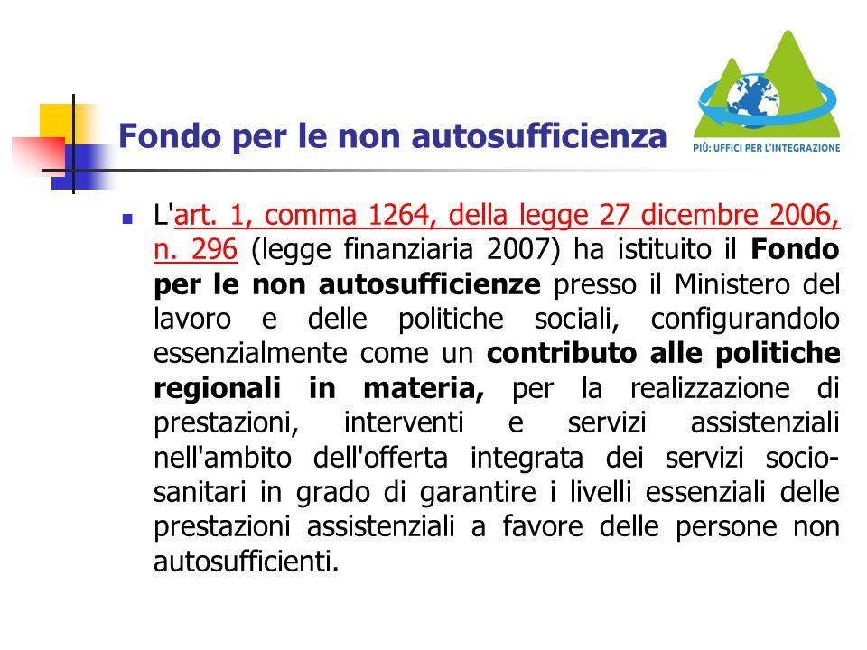 Fondo per le non autosufficienza L'art. 1, comma 1264, della legge 27 dicembre 2006, n. 296 (legge finanziaria 2007) ha istituito il Fondo per le non