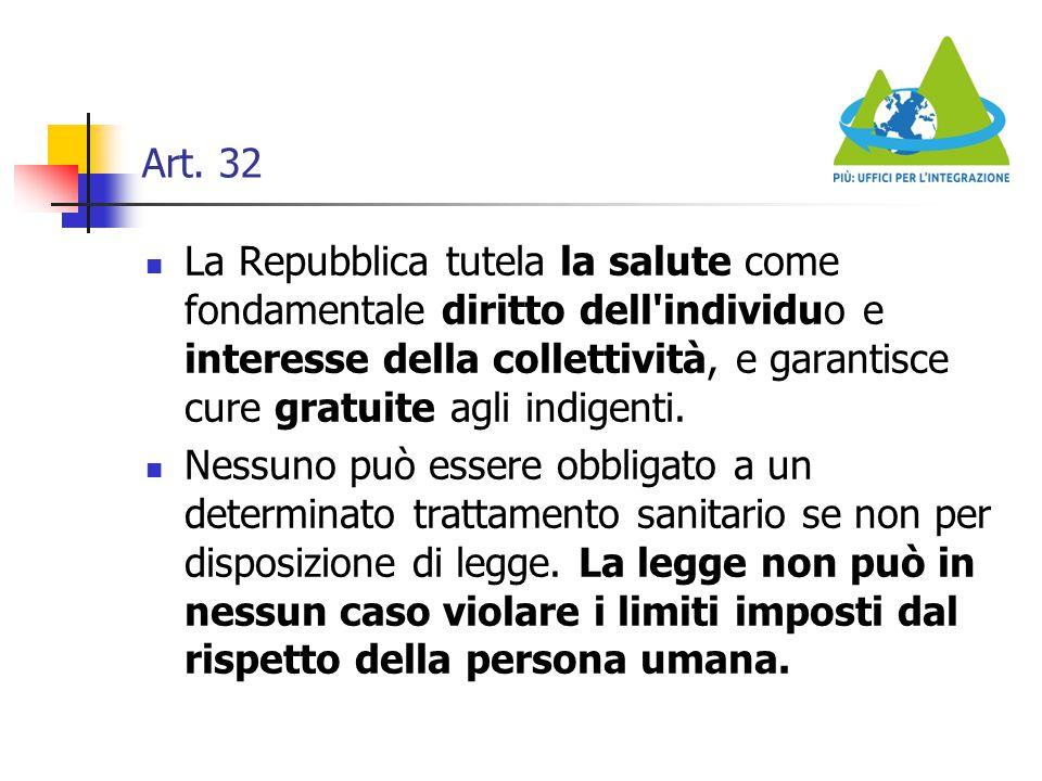 Art. 32 La Repubblica tutela la salute come fondamentale diritto dell'individuo e interesse della collettività, e garantisce cure gratuite agli indige