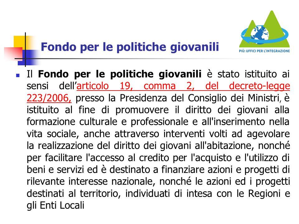 Fondo per le politiche giovanili Il Fondo per le politiche giovanili è stato istituito ai sensi dell'articolo 19, comma 2, del decreto-legge 223/2006,