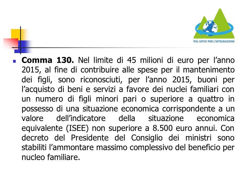 Comma 130. Nel limite di 45 milioni di euro per l'anno 2015, al fine di contribuire alle spese per il mantenimento dei figli, sono riconosciuti, per l