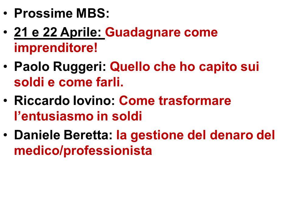 Prossime MBS: 21 e 22 Aprile: Guadagnare come imprenditore! Paolo Ruggeri: Quello che ho capito sui soldi e come farli. Riccardo Iovino: Come trasform
