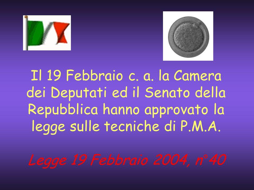 Il 19 Febbraio c. a. la Camera dei Deputati ed il Senato della Repubblica hanno approvato la legge sulle tecniche di P.M.A. Legge 19 Febbraio 2004, n°
