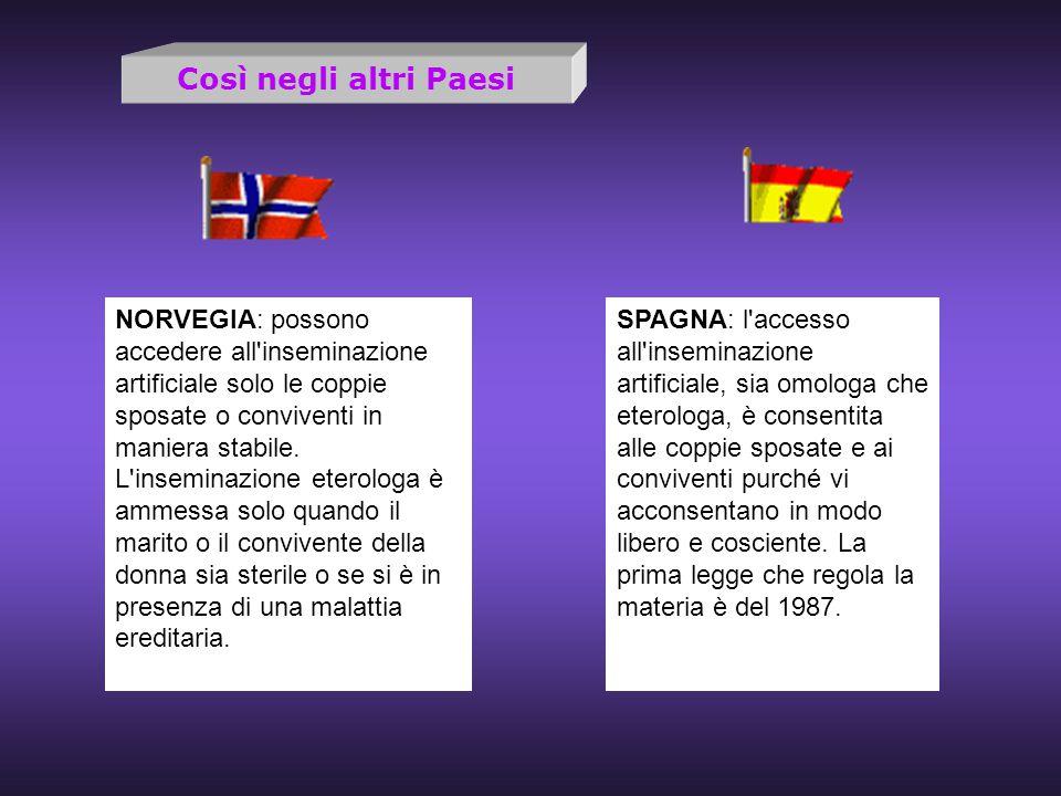 Così negli altri Paesi NORVEGIA: possono accedere all'inseminazione artificiale solo le coppie sposate o conviventi in maniera stabile. L'inseminazion