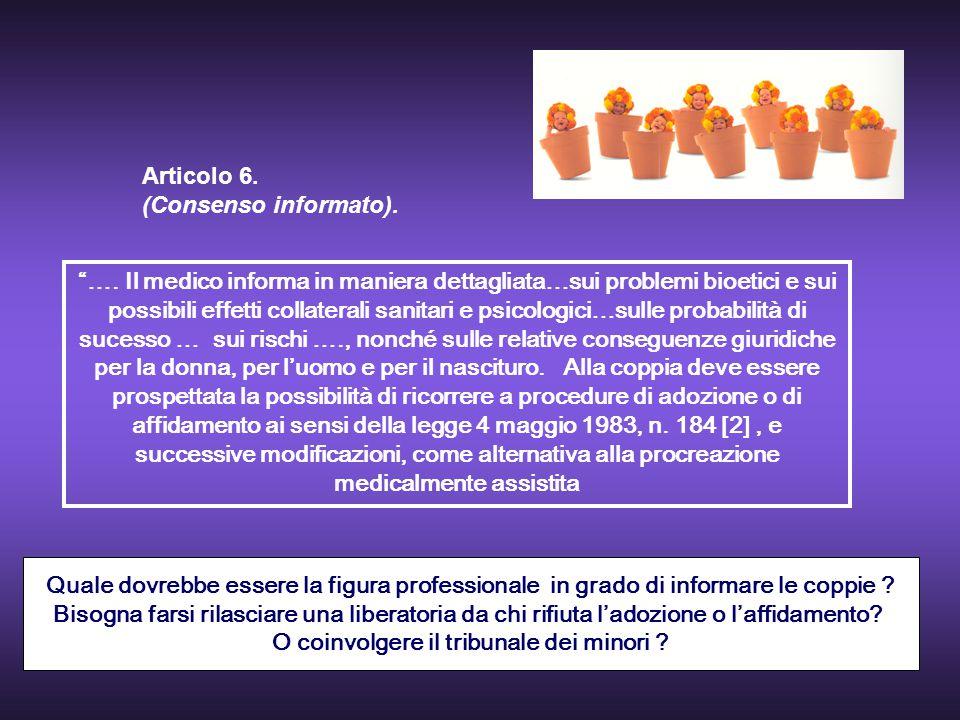 """Articolo 6. (Consenso informato). """"…. Il medico informa in maniera dettagliata…sui problemi bioetici e sui possibili effetti collaterali sanitari e ps"""