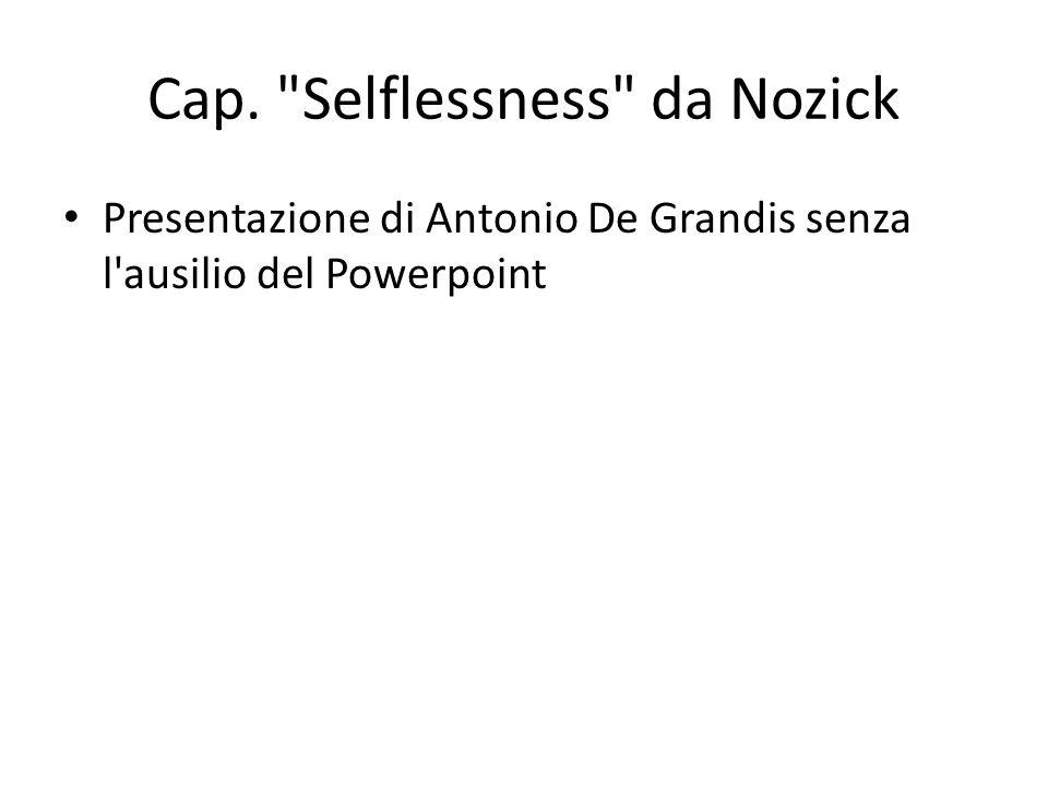 Cap. Selflessness da Nozick Presentazione di Antonio De Grandis senza l ausilio del Powerpoint