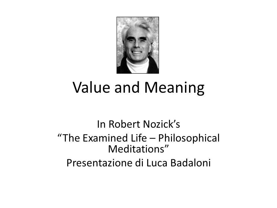 Robert Nozick si focalizza in questo capitolo, attorno alla nozione di realtà a partire dalla valutazione degli oggetti che ci circondano ed in particolar modo il valore intrinseco di essi.