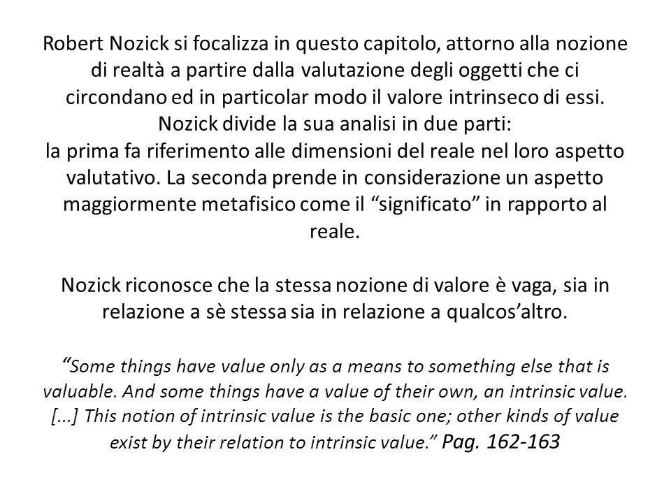 Robert Nozick si focalizza in questo capitolo, attorno alla nozione di realtà a partire dalla valutazione degli oggetti che ci circondano ed in partic