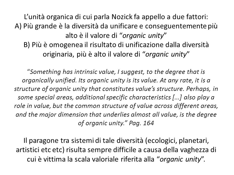 """L'unità organica di cui parla Nozick fa appello a due fattori: A) Più grande è la diversità da unificare e conseguentemente più alto è il valore di """"o"""