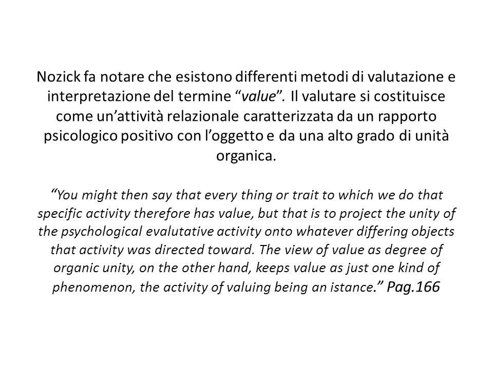 """Nozick fa notare che esistono differenti metodi di valutazione e interpretazione del termine """"value"""". Il valutare si costituisce come un'attività rela"""