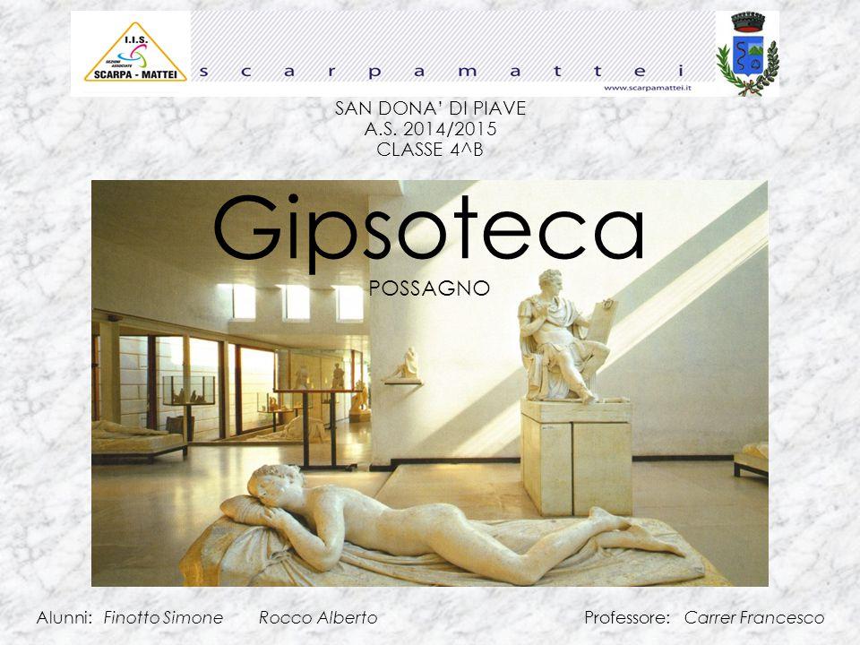 LA GIPSOTECA Possagno è la patria del più grande scultore Neoclassico Antonio Canova (Possagno, 1 Novembre 1757 – Venezia 13 ottobre 1822).