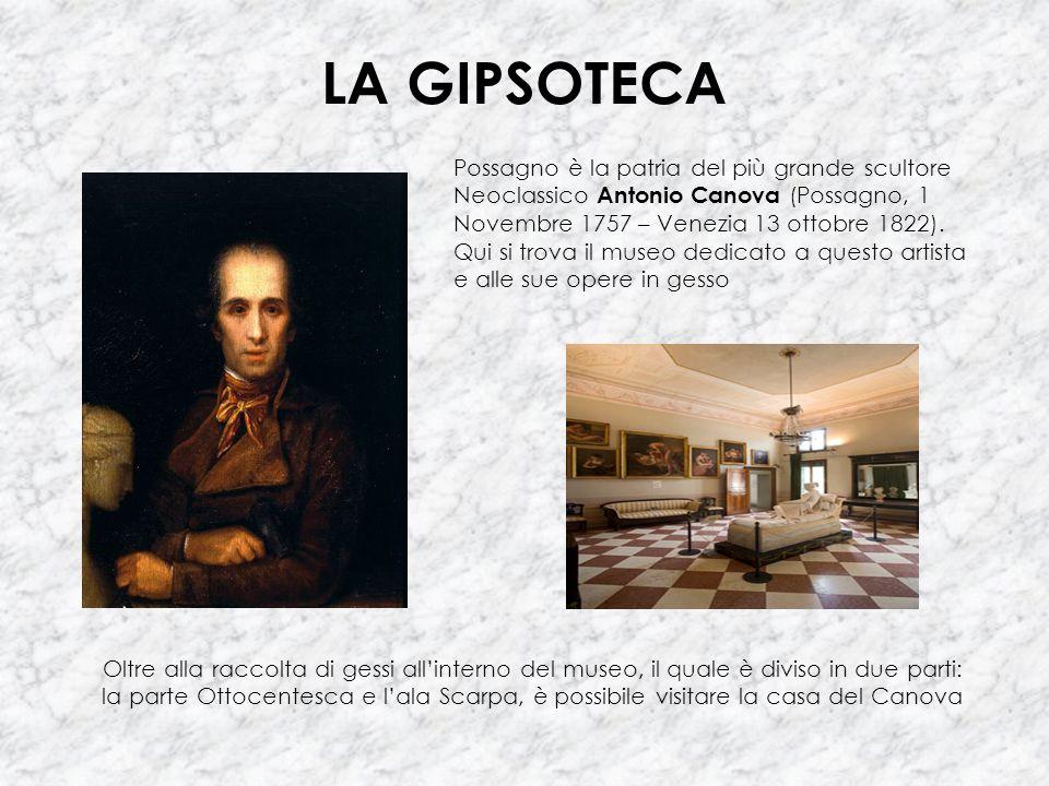 LA GIPSOTECA Possagno è la patria del più grande scultore Neoclassico Antonio Canova (Possagno, 1 Novembre 1757 – Venezia 13 ottobre 1822). Qui si tro