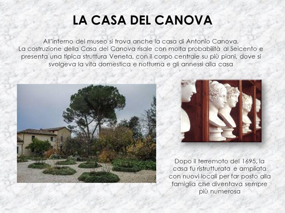 LA CASA DEL CANOVA All'interno del museo si trova anche la casa di Antonio Canova. La costruzione della Casa del Canova risale con molta probabilità a