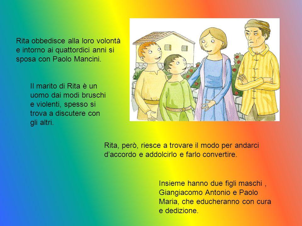 Rita obbedisce alla loro volontà e intorno ai quattordici anni si sposa con Paolo Mancini. Il marito di Rita è un uomo dai modi bruschi e violenti, sp