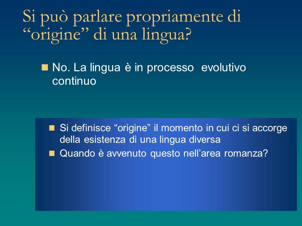 """Si può parlare propriamente di """"origine"""" di una lingua? No. La lingua è in processo evolutivo continuo Si definisce """"origine"""" il momento in cui ci si"""