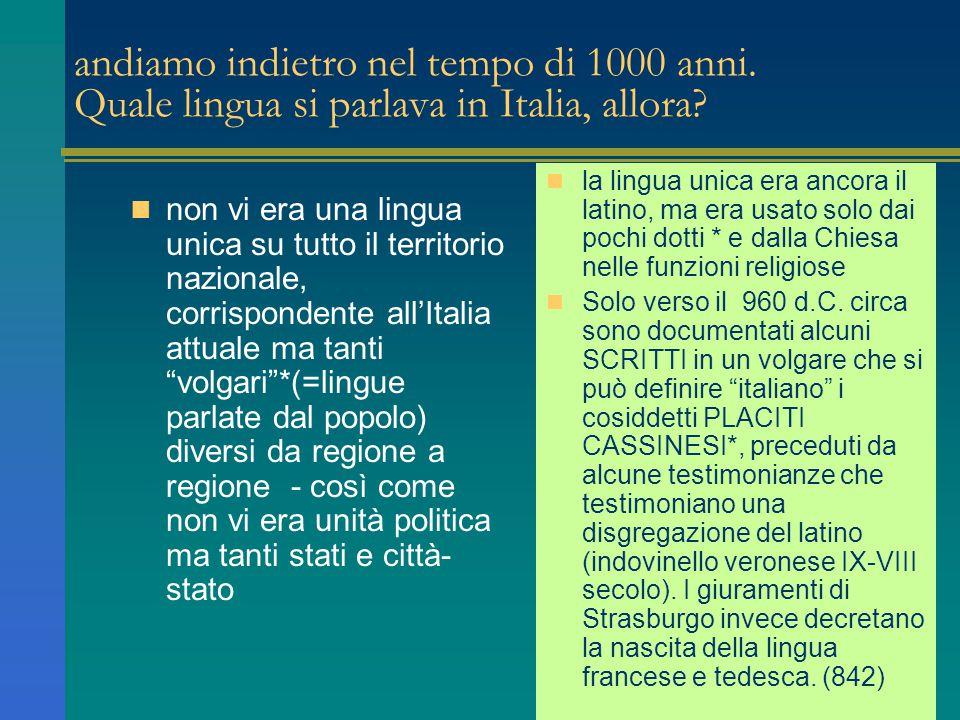 andiamo indietro nel tempo di 1000 anni. Quale lingua si parlava in Italia, allora? la lingua unica era ancora il latino, ma era usato solo dai pochi