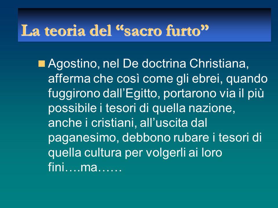 """La teoria del """"sacro furto"""" Agostino, nel De doctrina Christiana, afferma che così come gli ebrei, quando fuggirono dall'Egitto, portarono via il più"""