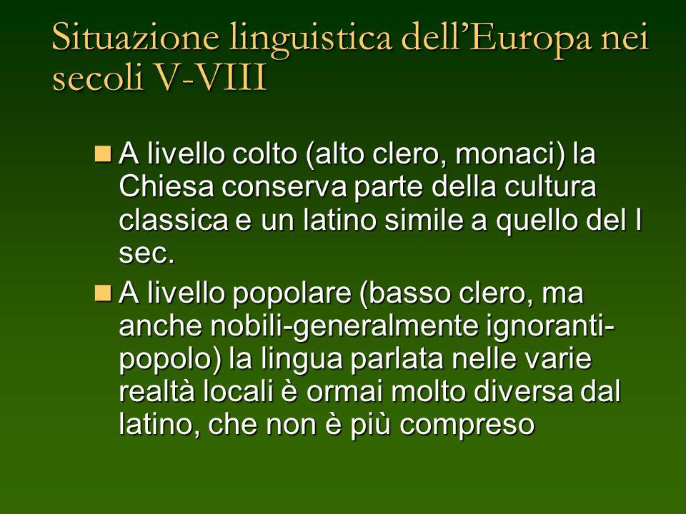 Situazione linguistica dell'Europa nei secoli V-VIII A livello colto (alto clero, monaci) la Chiesa conserva parte della cultura classica e un latino