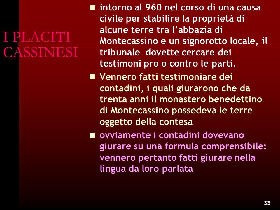 33 I PLACITI CASSINESI intorno al 960 nel corso di una causa civile per stabilire la proprietà di alcune terre tra l'abbazia di Montecassino e un sign